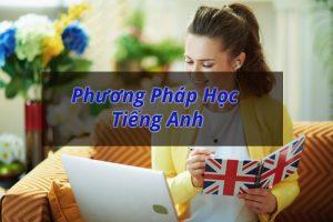 Bật Mí 6 Phương Pháp Học Tiếng Anh Tại Nhà Hiệu Quả Nhất