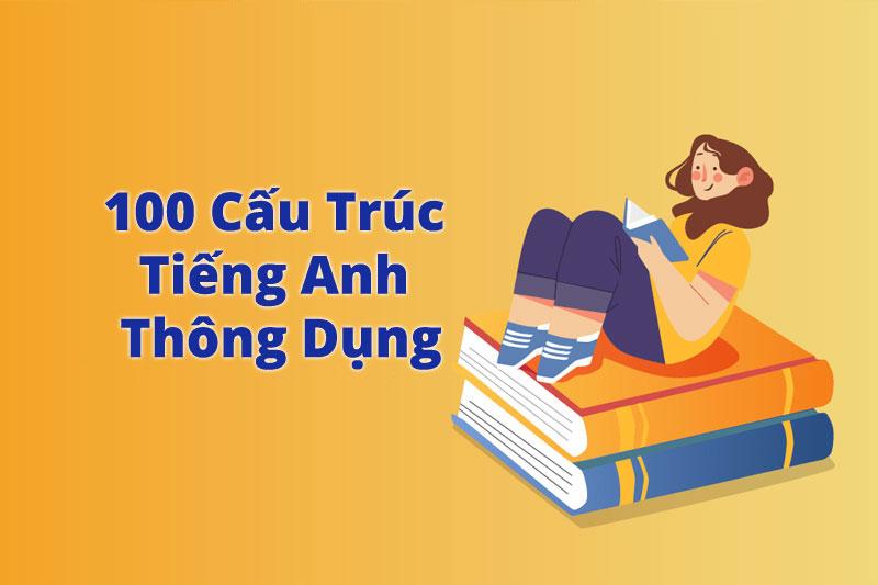100 Cấu Trúc Tiếng Anh Thông Dụng